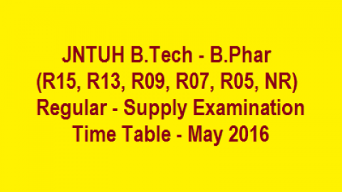 JNTUH Timetables for B.Tech – B.Pharm(R15, R13, R09, R07, R05, NR) Regular – Supply Examination